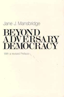 Beyond Adversary Democracy By Mansbridge, Jane J.