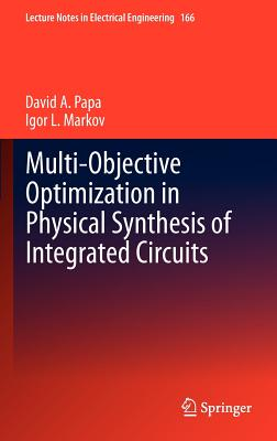 Multi-objective Optimization in Physical Synthesis of Integrated Circuits By Papa, David/ Markov, Igor